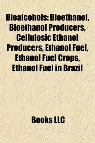 9781156085820: Bioalcohols: Bioethanol, Bioethanol Producers, Cellulosic Ethanol Producers, Ethanol Fuel, Ethanol Fuel Crops, Ethanol Fuel in Brazil