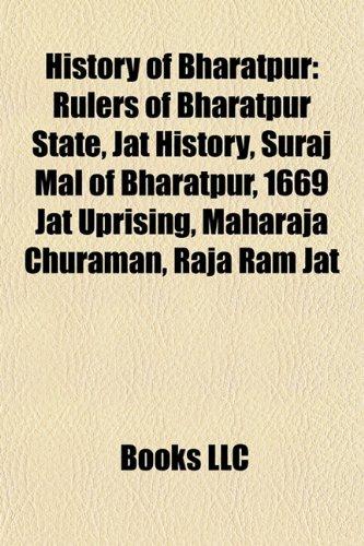 9781156098516: History of Bharatpur: Rulers of Bharatpur state, Surajmal Jat, Churaman, Raja Ram Jat, Badan Singh, Maharani Kishori, Gokula, Jawahar Singh