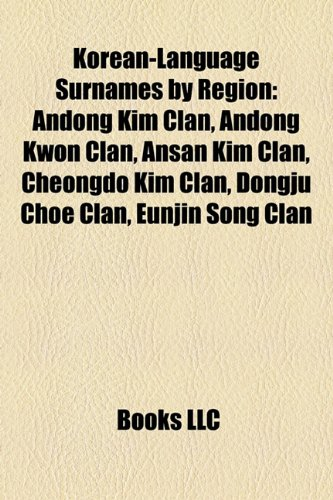 9781156098547: Korean-Language Surnames by Region: Andong Kim Clan, Andong Kwon Clan, Ansan Kim Clan, Cheongdo Kim Clan, Dongju Choe Clan, Eunjin Song Clan