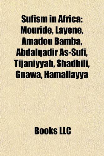 9781156100431: Sufism in Africa: Mouride, Layene, Amadou Bamba, Abdalqadir As-Sufi, Tijaniyyah, Shadhili, Gnawa, Hamallayya, Nasir Kabara