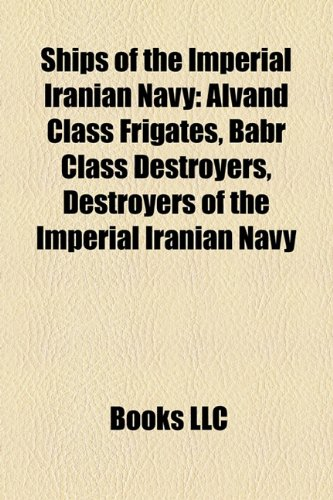 9781156102947: Ships of the Imperial Iranian Navy: Alvand Class Frigates, Babr Class Destroyers, Destroyers of the Imperial Iranian Navy