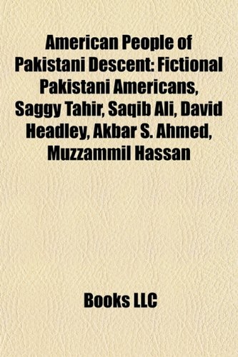 9781156107140: American people of Pakistani descent: David Headley, Faisal Shahzad, List of Pakistani Americans, Majid Khan, Saqib Ali, Akbar S. Ahmed