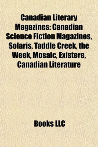 9781156115053: Canadian Literary Magazines: Canadian Science Fiction Magazines, Solaris, Taddle Creek, the Week, Mosaic, Existere, Canadian Literature