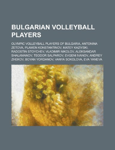 9781156115909: Bulgarian Volleyball Players: Olympic Volleyball Players of Bulgaria, Plamen Konstantinov, Radostin Stoychev, Matey Kaziyski