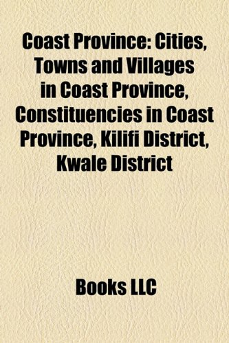 9781156117026: Coast Province: Coast Province, Kenya geography stubs, Constituencies in Coast Province, Kilifi District, Kwale District, Lamu Archipelago
