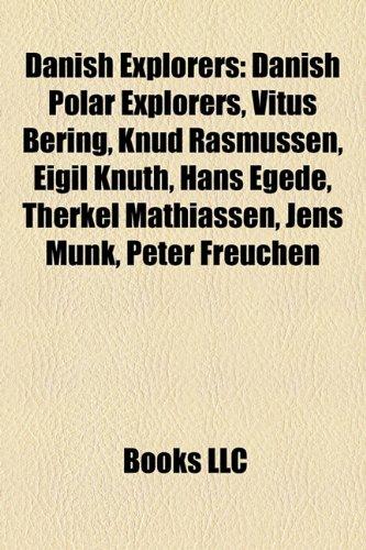 9781156120927: Danish Explorers: Danish Polar Explorers, Vitus Bering, Knud Rasmussen, Eigil Knuth, Hans Egede, Therkel Mathiassen, Jens Munk, Peter Fr