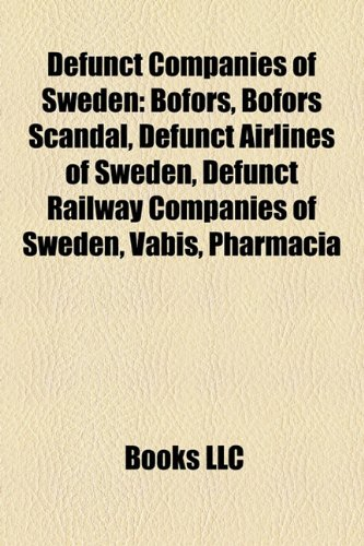 9781156122549: Defunct companies of Sweden: ASEA, Bofors, Defunct airlines of Sweden, Defunct railway companies of Sweden, Vabis, Pharmacia, Datasaab, AGA AB, Bofors ... Telematics, Archer Artillery System, Euroway