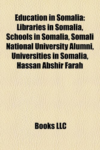 9781156124000: Education in Somalia: Libraries in Somalia, Schools in Somalia, Somali National University Alumni, Universities in Somalia, Hassan Abshir Fa