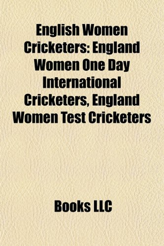 9781156124550: English women cricketers: List of England women ODI cricketers, List of England women Test cricketers, Holly Colvin, Anya Shrubsole