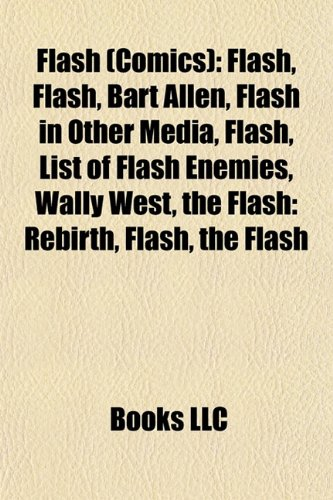 9781156125243: Flash (comics): Flash, Bart Allen, Flash in other media, List of Flash enemies, Wally West, The Flash: Rebirth, Rogues, Cosmic treadmill, Flash of Two ... League Heroes: The Flash, Flash Chronicles