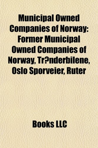 9781156134580: Municipal Owned Companies of Norway: Former Municipal Owned Companies of Norway, Trønderbilene, Oslo Sporveier, Ruter
