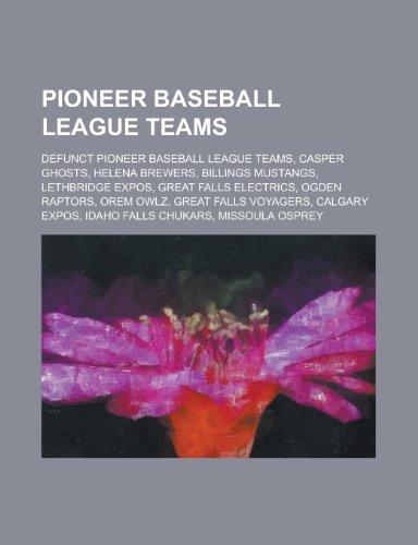 9781156138809: Pioneer Baseball League Teams: Casper Ghosts, Helena Brewers, Billings Mustangs, Ogden Raptors, Great Falls Voyagers, Orem Owlz