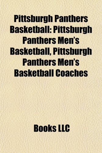 9781156139721: Pittsburgh Panthers basketball: Pittsburgh Panthers basketball venues, Pittsburgh Panthers men's basketball