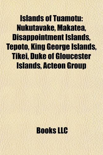 9781156140826: Islands of Tuamotu: Nukutavake, Makatea, Disappointment Islands, Tepoto, King George Islands, Tikei, Duke of Gloucester Islands, Acteon Group