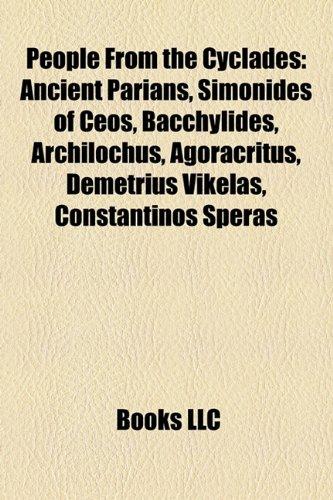 9781156144077: People from the Cyclades: Simonides of Ceos, Bacchylides, Demetrius Vikelas, Constantinos Speras, Pherecydes of Syros, Theophilos Kairis