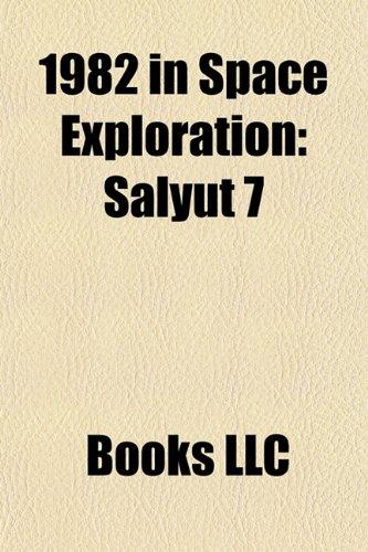 9781156169216: 1982 in Space Exploration: Salyut 7, Sts-3, Sts-5, Sts-4, Venera 13, Soyuz T-5, Soyuz T-6, Soyuz T-7