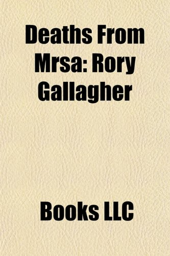 9781156176313: Deaths from Mrsa: Rory Gallagher, Rikki Fulton, Bill Parry, Billy White