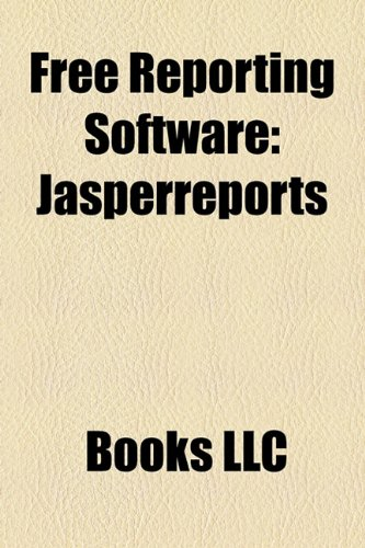 9781156180709: Free Reporting Software: Jasperreports, Birt Project, Jfire, Tryton, Actuate, Pentaho, Spagobi, Agata Report, Kugar
