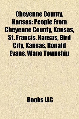 9781156345153: Cheyenne County, Kansas: People from Cheyenne County, Kansas, St. Francis, Kansas, Bird City, Kansas, Ronald Evans, Wano Township
