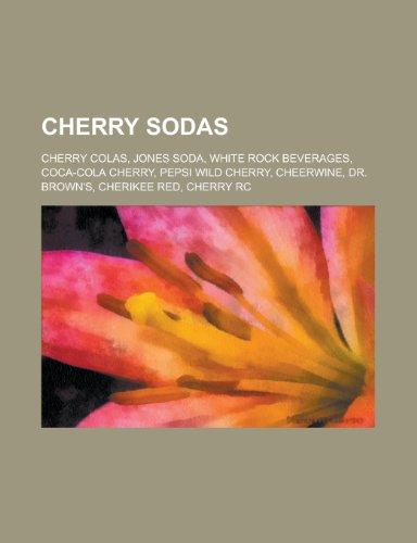 9781156349144: Cherry Sodas: Jones Soda, White Rock Beverages, Cheerwine, Dr. Brown's, Cherikee Red