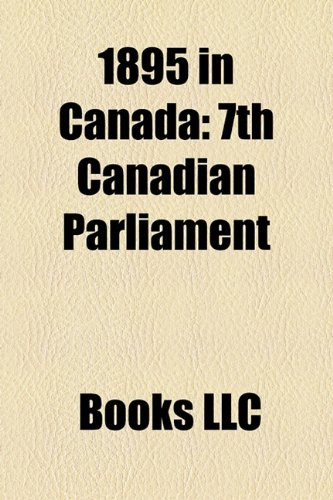 9781156360484: 1895 in Canada: 1895 elections in Canada, Klondike Gold Rush, The Life and Times of Scrooge McDuck, Klondike, Yukon, Nome, Alaska, Skagway