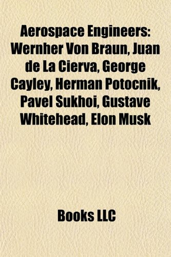 9781156384299: Aerospace engineers: Wernher von Braun, Juan de la Cierva, George Cayley, Herman Potocnik, Pavel Sukhoi, Gustave Whitehead, Dorian Shainin