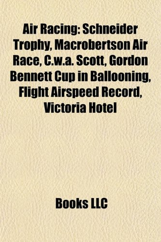 9781156387559: Air racing: Schneider Trophy, MacRobertson Air Race, C. W. A. Scott, Gordon Bennett Cup, 1910 London to Manchester air race