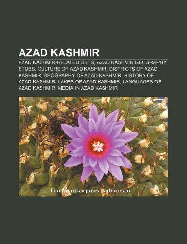 9781156400586: Azad Kashmir: Azad Kashmir-Related Lists, Azad Kashmir Geography Stubs, Culture of Azad Kashmir, Districts of Azad Kashmir
