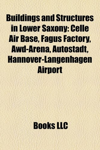9781156412428: Buildings and structures in Lower Saxony: Celle Air Base, Lichtburg, Fagus Factory, AWD-Arena, Autostadt, Hannover-Langenhagen Airport