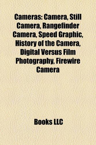 9781156416358: Cameras: Camera, Still camera, Rangefinder camera, Speed Graphic, Digital versus film photography, History of the camera, FireWire camera