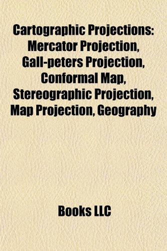 9781156417911: Cartographic projections: Mercator projection, Gall-Peters projection, Conformal map, Stereographic projection, Map projection