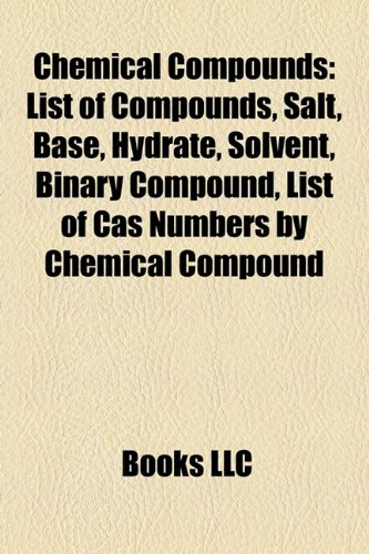 9781156419915: Chemical compounds: List of compounds, Salt, Base, Hydrate, Solvent, Binary compound, List of CAS numbers by chemical compound