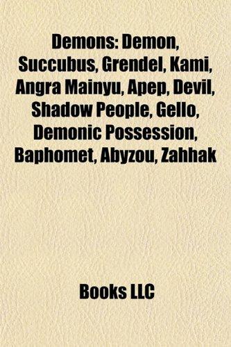 9781156439784: Demons: Demon, Set, Succubus, Grendel, Kami, Angra Mainyu, Apep, Devil, Shadow people, Gello, Baphomet, Abyzou, Zahhak, Demonic possession
