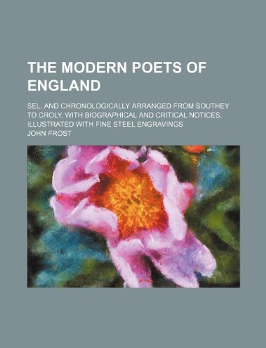 The Modern Poets of England Sel. and Chronologically Arranged from Southey to Croly. with ...