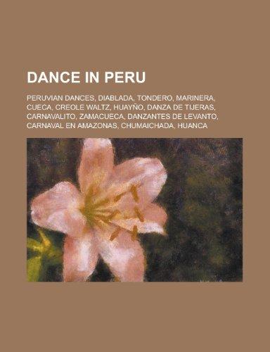 9781156458815: Dance in Peru: Peruvian Dances, Diablada, Tondero, Marinera, Cueca, Huayno, Danza de Tijeras, Creole Waltz, Carnavalito, Zamacueca