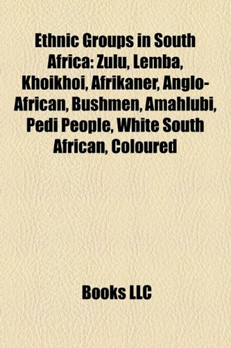 9781156463369: Ethnic Groups in South Africa: Zulu People, Lemba People, Khoikhoi, Afrikaner, Anglo-African, White South African, Bushmen, Hlubi People