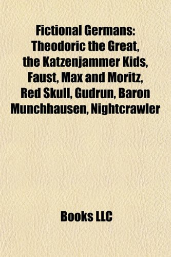 9781156468302: Fictional Germans: Theodoric the Great, The Katzenjammer Kids, Faust, Max and Moritz, Red Skull, Gudrun, Baron M�nchhausen, Nightcrawler