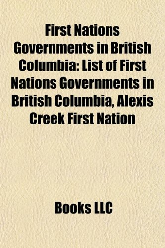 9781156472965: First Nations governments in British Columbia: Coast Salish governments, Dakelh governments, First Nations tribal councils in British Columbia