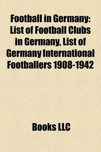 9781156474549: Football in Germany: List of Germany International Footballers 1908-1942