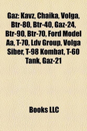 9781156479131: Gaz: Kavz, Chaika, Volga, Btr-80, Btr-40, Gaz-24, Btr-90, Btr-70, Ford Model AA, Vpk-3927 Volk, T-70, LDV Group, Volga Sibe