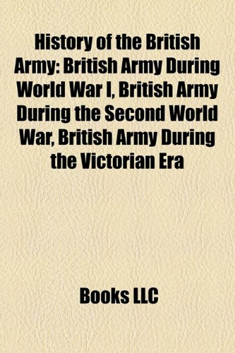 9781156497647: History of the British Army: British Army during World War I, British Army during the Second World War, British Army during the Victorian Era