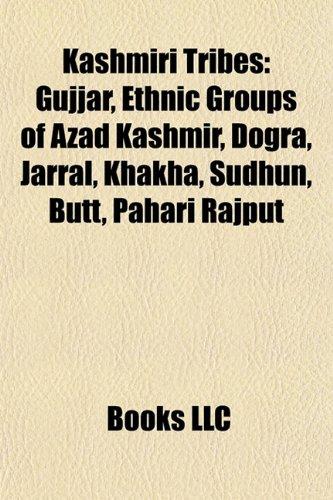 9781156513149: Kashmiri tribes: Gurjar, Jarral, Ethnic groups of Azad Kashmir, Dogra, Bhat, Khakha, Sudhan, Mangral, Dhar