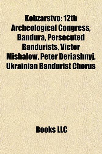 9781156514290: Kobzarstvo: 12th Archeological Congress, Bandura, Peter Deriashnyj, Persecuted bandurists, Victor Mishalow