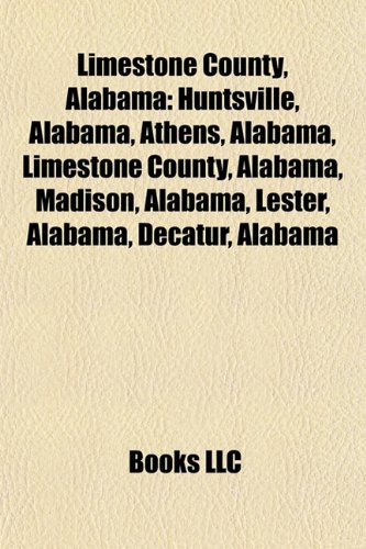 9781156521014: Limestone County, Alabama: Huntsville, Alabama, Athens, Alabama, Madison, Alabama, Lester, Alabama, Decatur, Alabama, Elkmont, Alabama