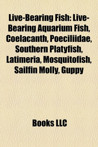 9781156523476: Live-bearing fish: Ovoviviparous fish, Poeciliidae, Viviparous fish, Live-bearing aquarium fish, Great white shark, Coelacanth