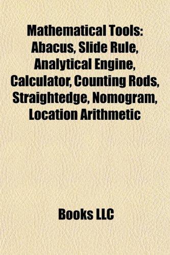 9781156528655: Mathematical tools: Abacus, Slide rule, Analytical Engine, Calculator, Straightedge, Nomogram, Location arithmetic, Napier's bones
