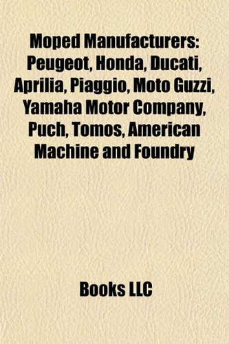 9781156539804: Moped manufacturers: Peugeot, Honda, Ducati, Aprilia, Piaggio, Moto Guzzi, Yamaha Motor Company, American Machine and Foundry, Puch, Tomos