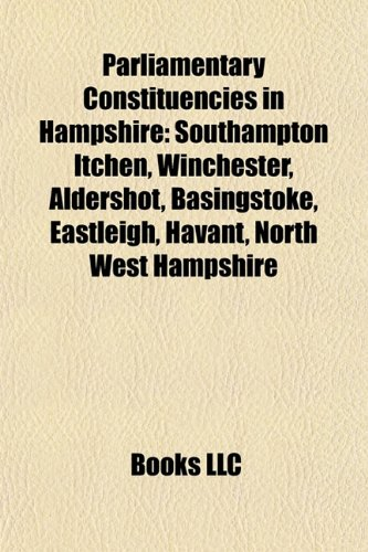 9781156560679: Parliamentary Constituencies in Hampshire: Southampton Itchen, Winchester, Aldershot, Basingstoke, Havant, Eastleigh, Portsmouth North