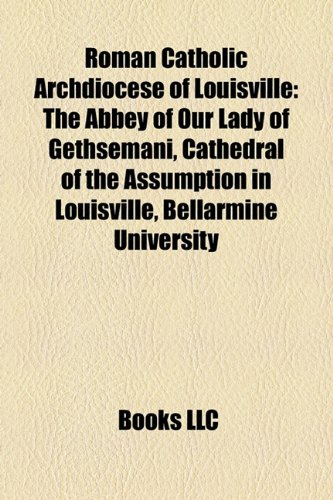 9781156589571: Roman Catholic Archdiocese of Louisville: The Abbey of Our Lady of Gethsemani