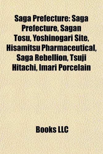 9781156593875: Saga Prefecture: Cities in Saga Prefecture, Dissolved municipalities of Saga Prefecture, Districts in Saga Prefecture